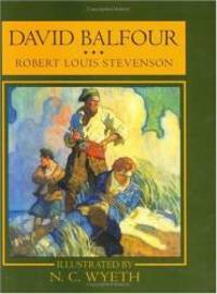 image of David Balfour: Being Memoirs of the Further Adventures of David Balfour at Home and Abroad (Scribner's Illustrated Classics)