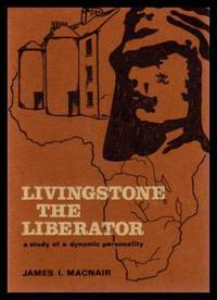 LIVINGSTONE THE LIBERATOR - A Study of a Dynamic Personality