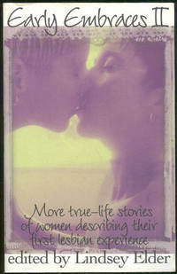 EARLY EMBRACES II More True-Life Stories of Women Describing Their First  Lesbian Experience