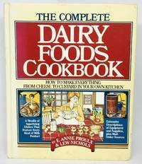The Complete Dairy Foods Cookbook How to Make Everything from Cheese to Custard in your own Kitchen