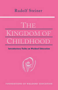 image of The Kingdom of Childhood: Seven Lectures and Answers to Questions Given in Torquay, August 12-20, 1924