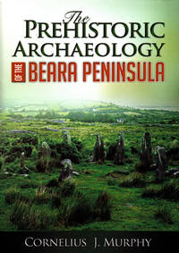 The Prehistoric Archaeology of the Beara Peninsula
