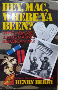 image of Hey, Mac, Where Ya Been?  Living Memories of the Us Marines in the Korean  War
