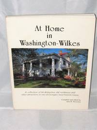 At Home in Washington -Wilkes :  A Collection of 84 Distinctive Old Residences and Other Attrations in One of Georgia's Most Historic Towns