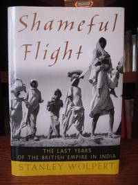image of Shameful Flight - The Last Years of the British Empire in India