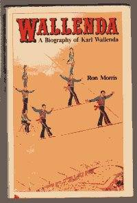 WALLENDA. A BIOGRAPHY OF KARL WALLENDA by  Ron Morris - Signed First Edition - 1976 - from Rivers Edge Used Books (SKU: 30555)