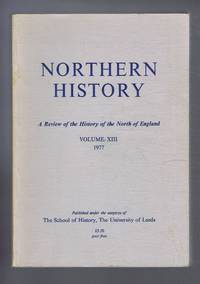 Northern History. A Review of the History of the North of England. Volume XIII (13). 1977