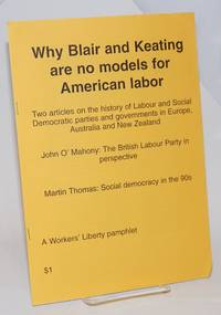 Why Blair and Keating are no models for American labor.  Two articles on the history of Labour and Social Democratic parties and governments in Europe, Australia and New Zealand.  John O\'Mahony: The British Labour Party in perspective [and] Martin Thomas: Social democracy in the 90s