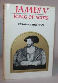 James V  King of Scots by Caroline Bingham - 1st Edition - 1971 - from H4o Books (SKU: 028325)