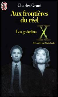 X Files. Les gobelins (Aux frontières du réel. tome 1)