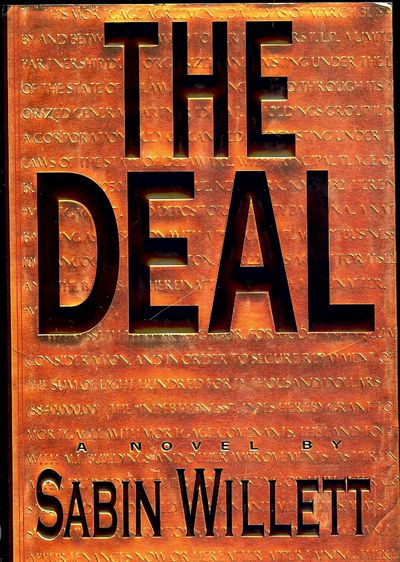 1996. WILLETT, Sabin. THE DEAL. NY: Random House, . 8vo., boards in dust jacket; 434 pages. First Ed...