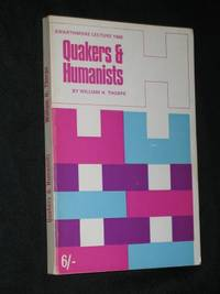 Quakers and Humanists (Swarthmore Lecture 1968) : with a shortened version of a paper on Vitalism and Organicism given at a conference on The Uniqueness of Man in Minnesota, U.S.A., 1968. (SIGNED COPY) by William H. Thorpe - Paperback - Signed First Edition - 1968 - from Bookbarrow and Biblio.com