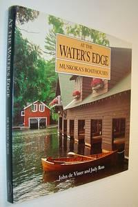 At the Water's Edge: Muskoka's Boathouses (Art & Architecture)