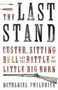 The Last Stand: Custer, Sitting Bull and the Battle of the Little Big Horn by Nathaniel Philbrick - Hardcover - 2010-08-05 - from Books Express and Biblio.com
