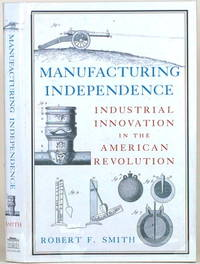 MANUFACTURING INDEPENDENCE Industrial Innovation in the American Revolution