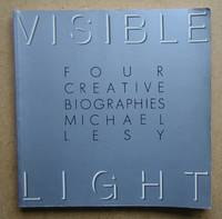 Visible Light: Four Creative Biographies.