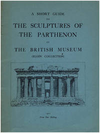 A Short Guide to the Sculptures of the Parthenon in the British Museum (Elgin Collection)