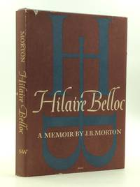 HILAIRE BELLOC: A Memoir by J.B. Morton - 1st Edition - 1955 - from Kubik Fine Books Ltd,  ABAA and Biblio.com