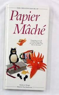 The Creative Book of Papier Mâché