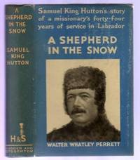 A Shepherd in the Snow - The Life Story of Walter Perrett of Labrador  (SIGNED COPY)