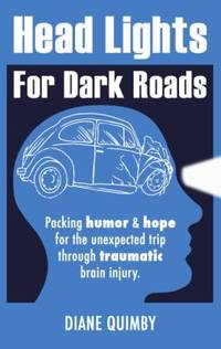 Head Lights for Dark Roads : Packing Humor and Hope for the Unexpected Trip Through Traumatic...