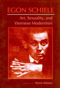 Egon Schiele: Art, Sexuality, and Viennese Modernism