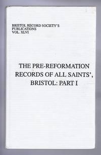 Bristol Record Society's Publications Vol. XLVI THE PRE-REFORMATION RECORDS OF ALL SAINTS', BRISTOL: Part I
