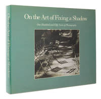 On the Art of Fixing a Shadow: One Hundred and Fifty Years of Photography by Greenough, Sarah; Joel Snyder; David Travis; Colin Westerbeck - 1989