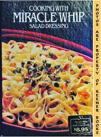 Cooking With Miracle Whip Salad Dressing by Kraft Foods Kitchens - First Edition: First Printing - 1983 - from KEENER BOOKS (Member IOBA) (SKU: 000837)