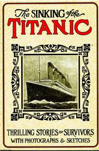 The Sinking of the Titanic: Thrilling Stories of Survivors with Photographs and Sketches