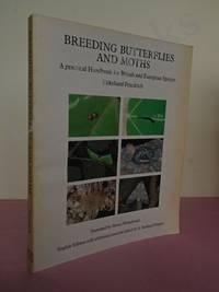 BREEDING BUTTERFLIES AND MOTHS A Practical Handbook for British And European Species