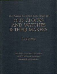 THE ANTIQUE COLLECTOR'S CLUB EDITION OF OLD CLOCKS AND WATCHES & THEIR MAKERS.