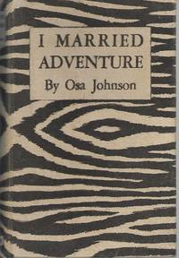image of I Married Adventure : The Lives and Adventures of Martin and Osa Johnson