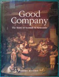 Good Company : The Story of Scottish and Newcastle