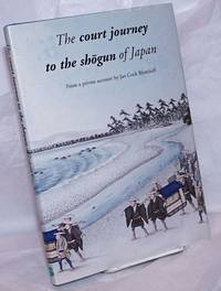 The Court Journey to the Shōgun of Japan: From a private account by Jan Cock Blomhoff