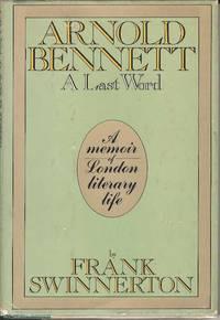 Arnold Bennett. A Last Word.  A Memoir of London Literary Life