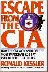 Escape from the CIA : How the CIA Won and Lost the Most Important KGB Spy Ever to Defect to the U.S. by  Ronald KESSLER - First Edition - 1991 - from Ravenwood Gables Bookstore and Biblio.com