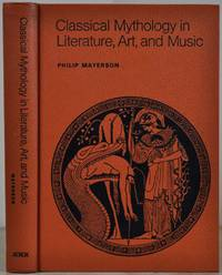 CLASSICAL MYTHOLOGY IN LITERATURE, ART AND MUSIC. Signed by Philip Mayerson.