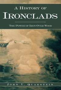 A History of Ironclads : The Power of Iron over Wood