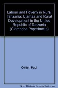 Labour and Poverty in Rural Tanzania: Ujamaa and Rural Development in the United Republic of...