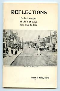 Reflections: Firsthand Accounts of Life in St. Marys from 1900 to 1929 by  Bruce A. (ed.) HICKS - Paperback - 1984 - from Attic Books (SKU: 130143)
