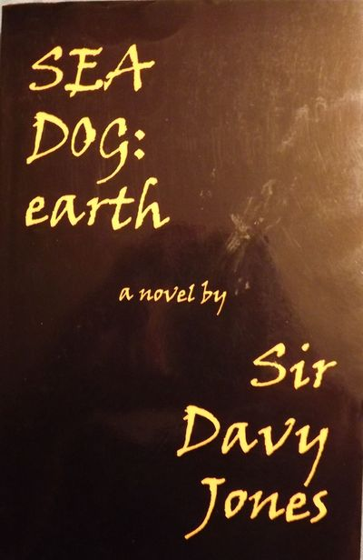 1995. JONES, Sir Davy. SEA DOG: EARTH. . 8vo., printed wraps; 371 pages. First Edition. Signed prese...