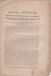 LEGAL TENDERS. THE POWER OF THE GOVERNMENT TO MAKE MONEY. Opinion of the Supreme Court of New Hampshire on the Constitutionality of the Legal Tender Act. The Right of Congress to Issue Paper Money a Constitutional One, and Not Dependent on the Necessities of War.