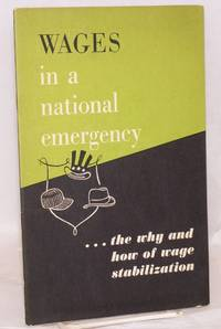 image of Wages in a national emergency: the why and how of wage stabilization