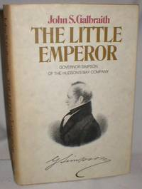 The Little Emperor; Governor Simpson of the Hudson's Bay Company