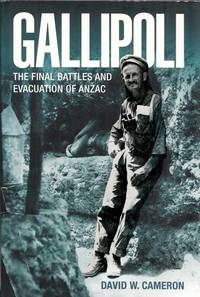 Gallipoli The Final Battles and Evacuation of ANZAC