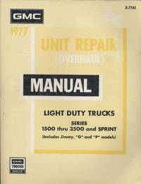 1977 Unit Repair (Overhaul) Manual Covering GMC Light Duty TrucksTrucks (Series 1500-3500) and Sprint