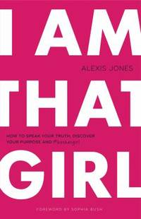 I Am That Girl : How to Speak Your Truth, Discover Your Purpose, And #bethatgirl
