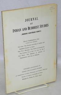 Journal of Indian and Buddhist studies.; Special supplementary issue (revised and enlarged). Part one: The recent activities of Indian and Buddhist studies in Japan. Part two: Message; the table of contents for the Journal, Vol. I No. 1 to Vol. VI No. 1. Part three: The abstract of articles of organization and list of officials
