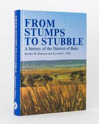 From Stumps to Stubble. A History of the District of Bute, Incorporating the Original District Councils of Kulpara and Ninnes